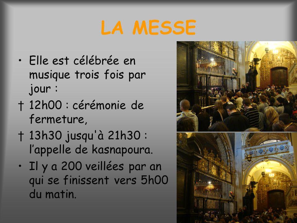 LA MESSE Elle est célébrée en musique trois fois par jour : 12h00 : cérémonie de fermeture, 13h30 jusqu à 21h30 : lappelle de kasnapoura.