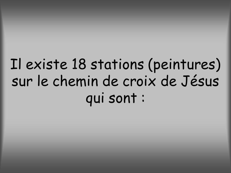 Il existe 18 stations (peintures) sur le chemin de croix de Jésus qui sont :