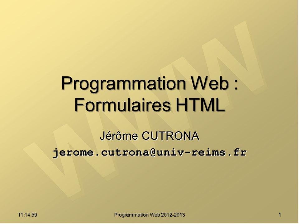 11:16:331 Programmation Web 2012-2013 Programmation Web : Formulaires HTML Jérôme CUTRONA jerome.cutrona@univ-reims.fr