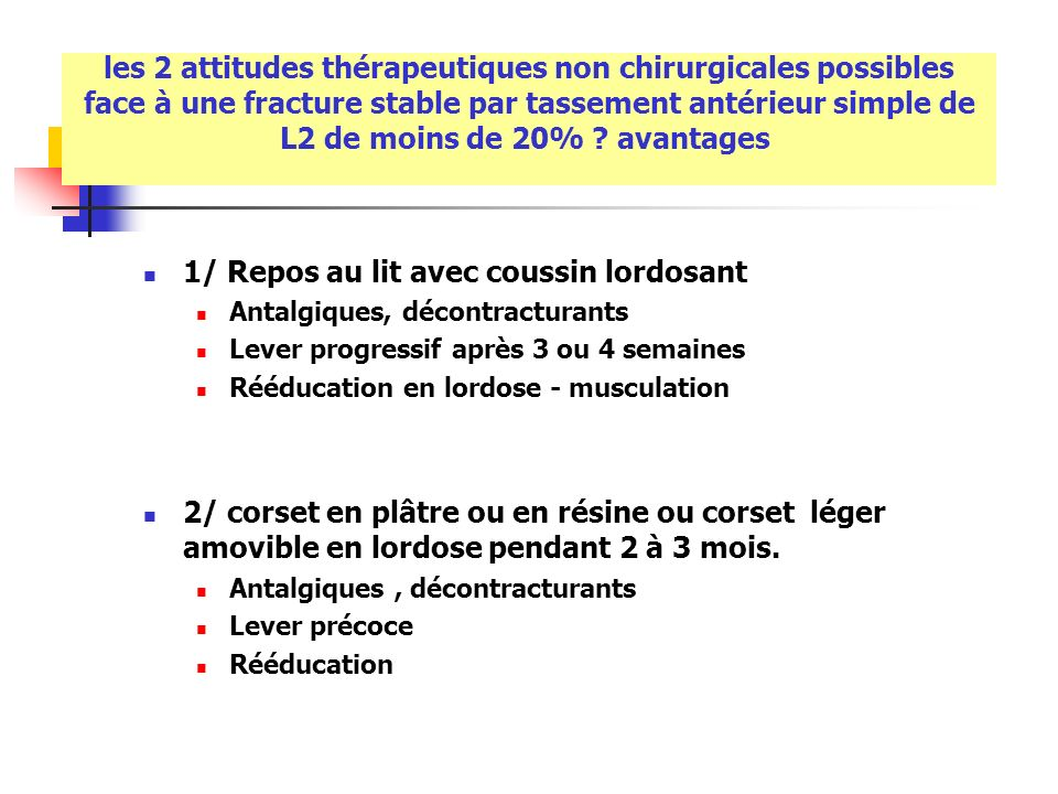 les 2 attitudes thérapeutiques non chirurgicales possibles face à une fracture stable par tassement antérieur simple de L2 de moins de 20% ? avantages