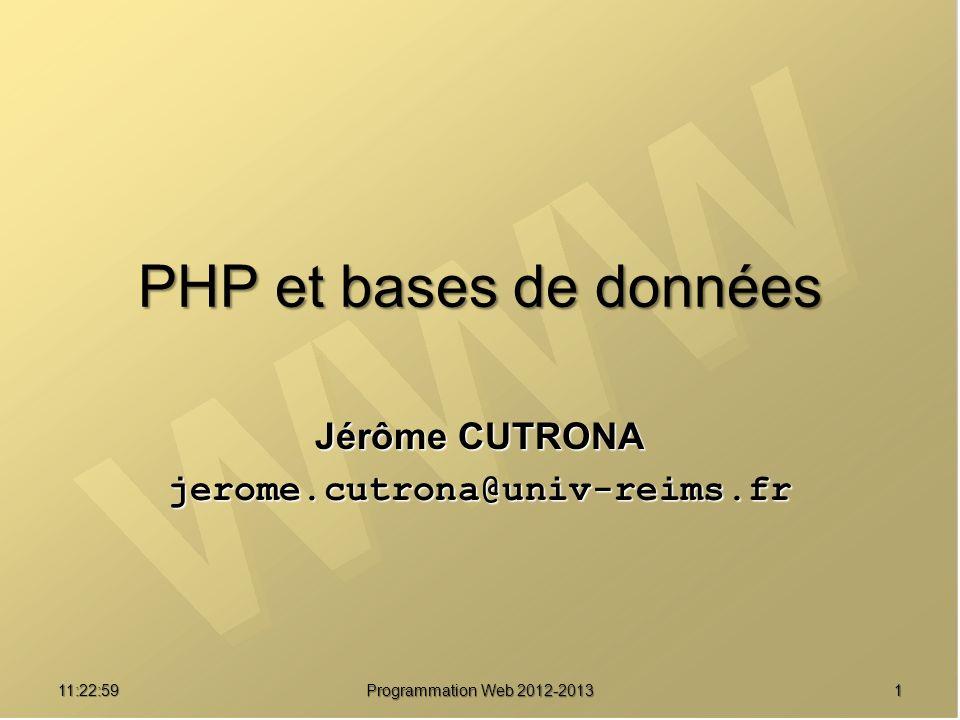 11:24:32 Programmation Web 2012-2013 1 PHP et bases de données Jérôme CUTRONA jerome.cutrona@univ-reims.fr