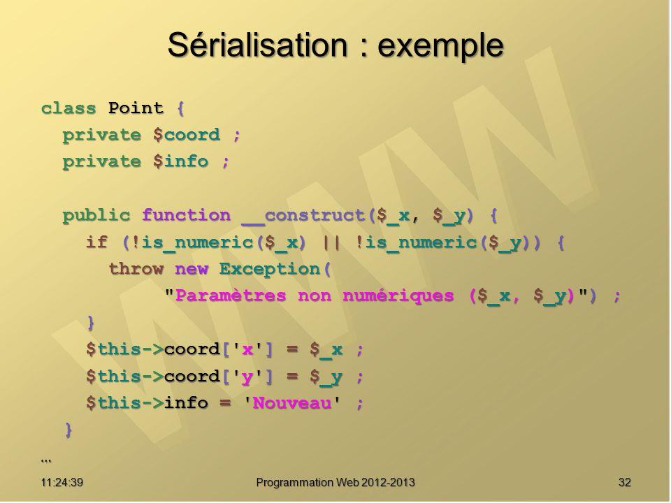 3211:26:40 Programmation Web 2012-2013 Sérialisation : exemple class Point { private $coord ; private $coord ; private $info ; private $info ; public