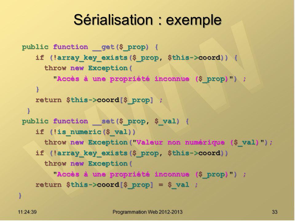 3311:26:40 Programmation Web 2012-2013 Sérialisation : exemple public function __get($_prop) { public function __get($_prop) { if (!array_key_exists($