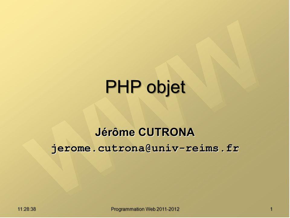 11:30:19 Programmation Web 2011-2012 1 PHP objet Jérôme CUTRONA jerome.cutrona@univ-reims.fr