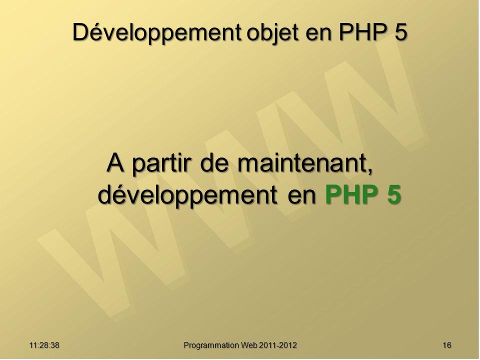1611:30:19 Programmation Web 2011-2012 Développement objet en PHP 5 A partir de maintenant, développement en PHP 5