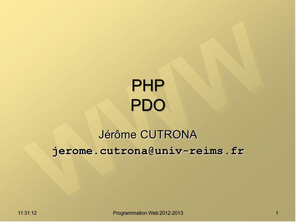 11:32:56 Programmation Web 2012-2013 1 PHP PDO Jérôme CUTRONA jerome.cutrona@univ-reims.fr