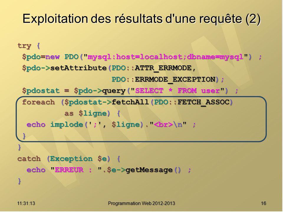 1611:32:56 Programmation Web 2012-2013 Exploitation des résultats d'une requête (2) try { $pdo=new PDO(