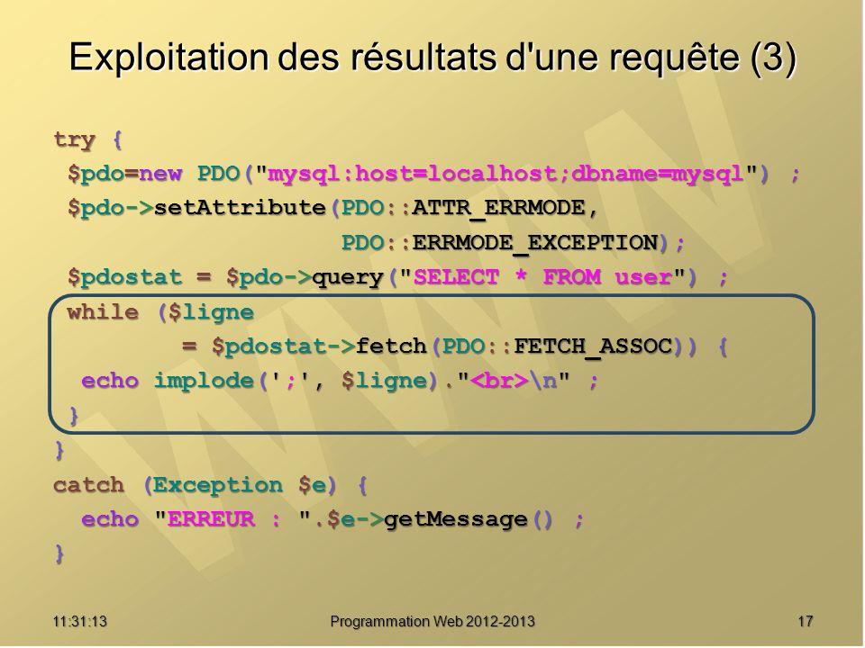 1711:32:56 Programmation Web 2012-2013 Exploitation des résultats d'une requête (3) try { $pdo=new PDO(