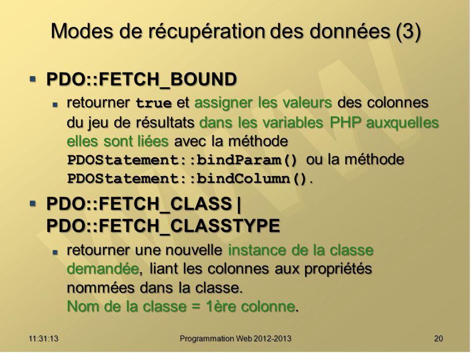 2011:32:56 Programmation Web 2012-2013 Modes de récupération des données (3) PDO::FETCH_BOUND PDO::FETCH_BOUND retourner true et assigner les valeurs