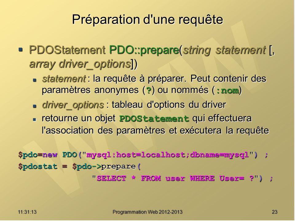 2311:32:56 Programmation Web 2012-2013 Préparation d'une requête PDOStatement PDO::prepare(string statement [, array driver_options]) PDOStatement PDO