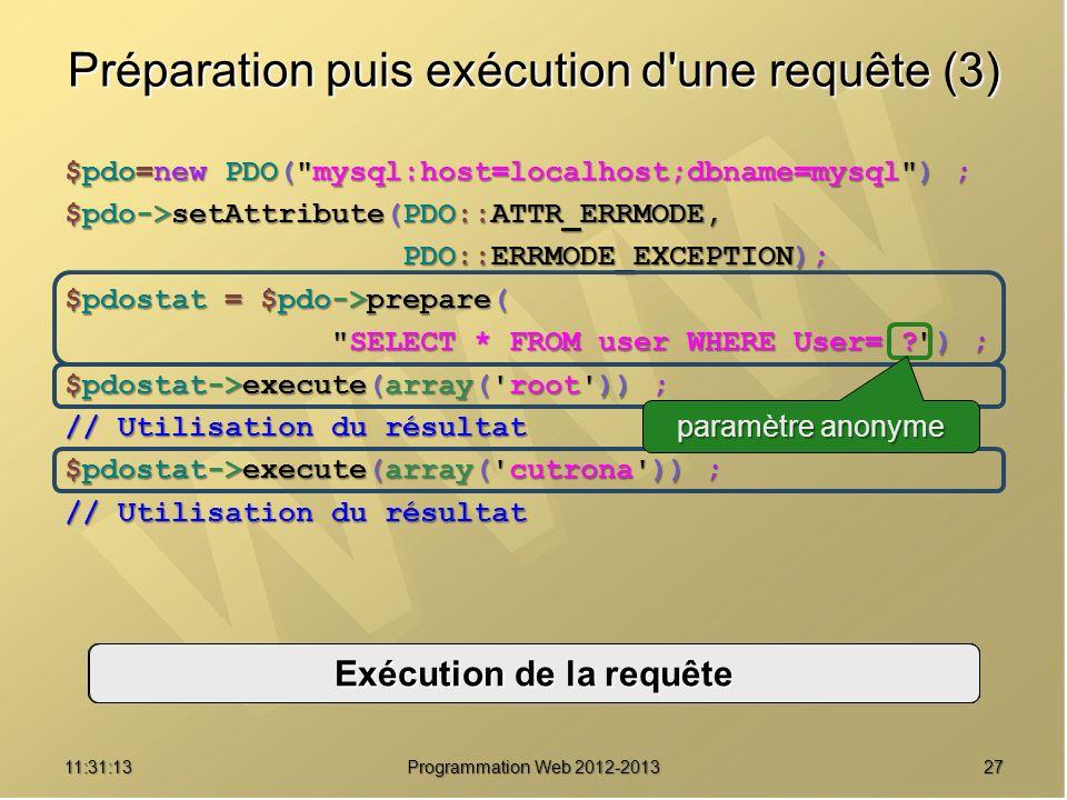 2711:32:56 Programmation Web 2012-2013 Préparation puis exécution d'une requête (3) $pdo=new PDO(