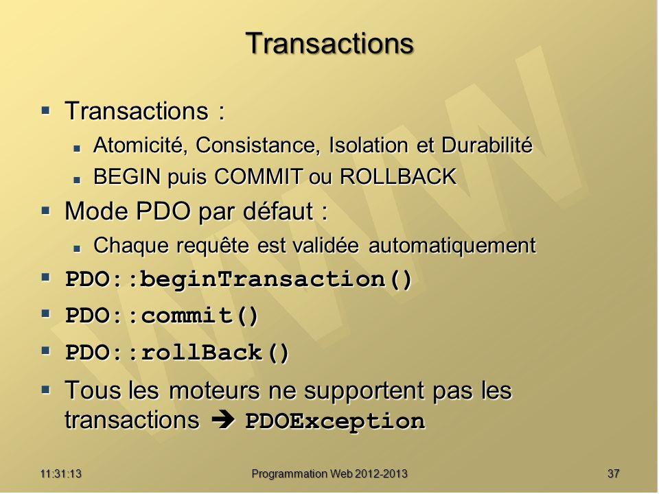 3711:32:56 Programmation Web 2012-2013 Transactions Transactions : Transactions : Atomicité, Consistance, Isolation et Durabilité Atomicité, Consistan