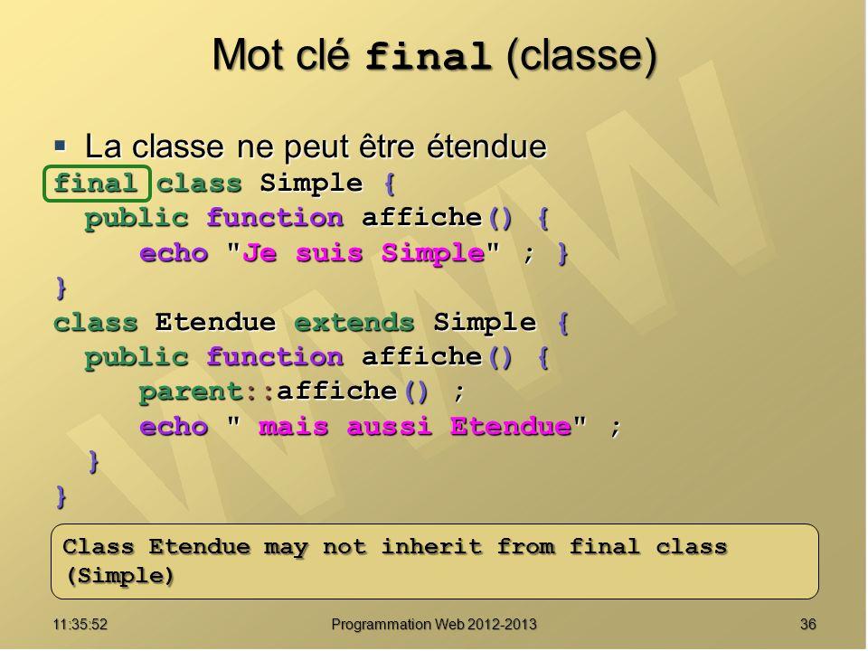 Mot clé final (classe) La classe ne peut être étendue La classe ne peut être étendue final class Simple { public function affiche() { echo