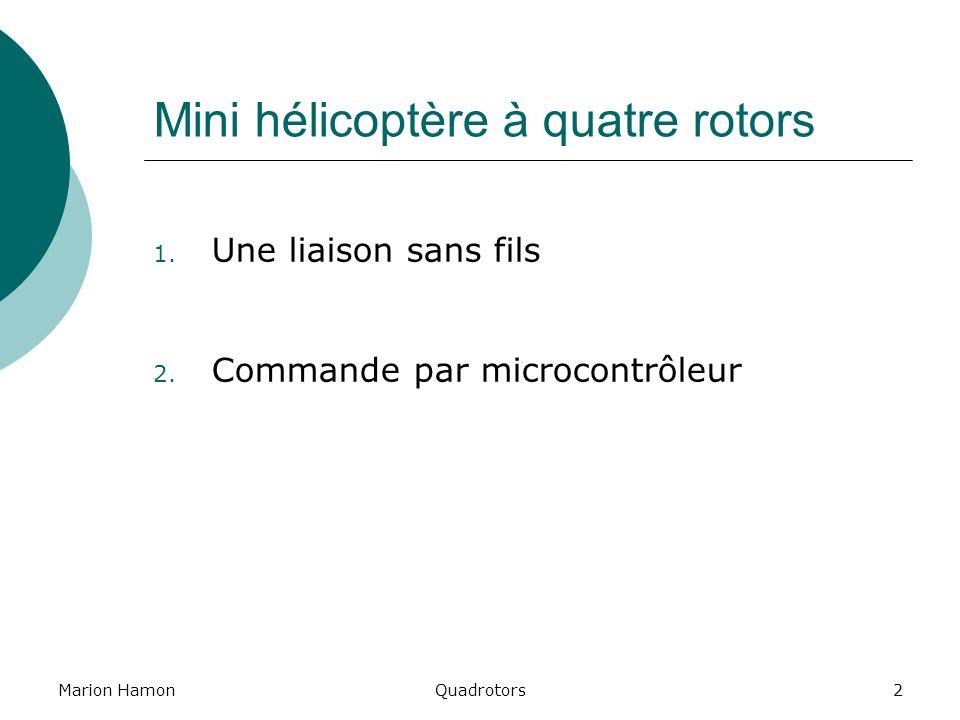 Marion HamonQuadrotors2 Mini hélicoptère à quatre rotors 1. Une liaison sans fils 2. Commande par microcontrôleur