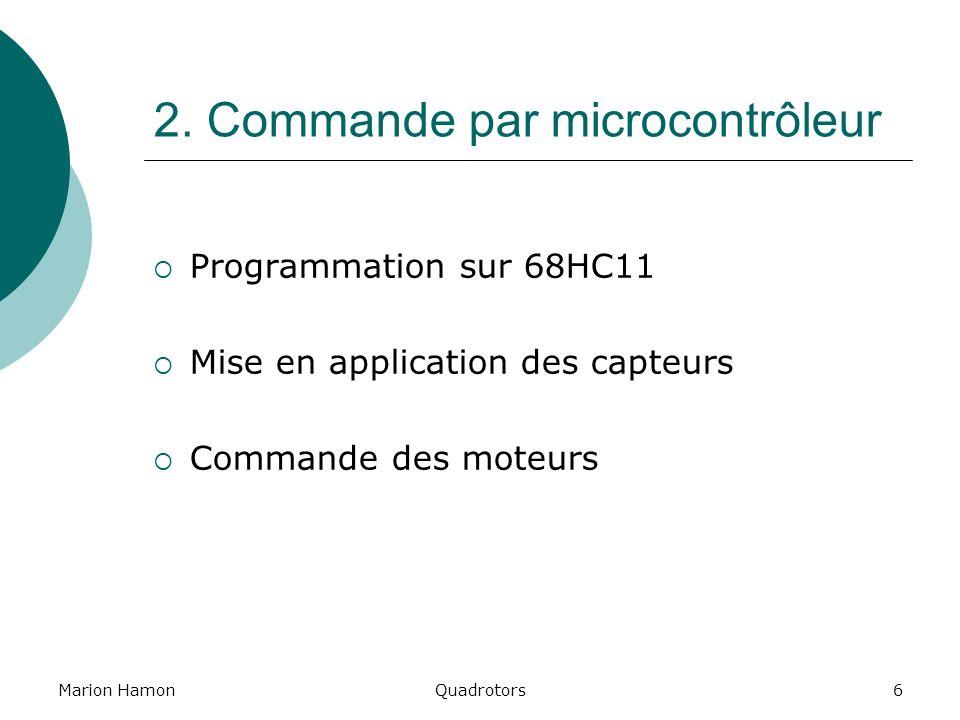 Marion HamonQuadrotors6 2. Commande par microcontrôleur Programmation sur 68HC11 Mise en application des capteurs Commande des moteurs