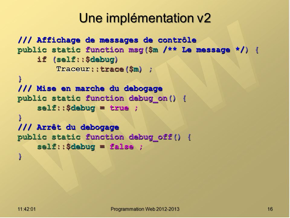 1611:43:39 Programmation Web 2012-2013 Une implémentation v2 /// Affichage de messages de contrôle public static function msg($m /** Le message */) {