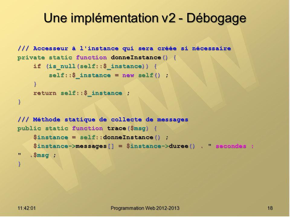 1811:43:39 Programmation Web 2012-2013 Une implémentation v2 - Débogage /// Accesseur à l'instance qui sera créée si nécessaire private static functio
