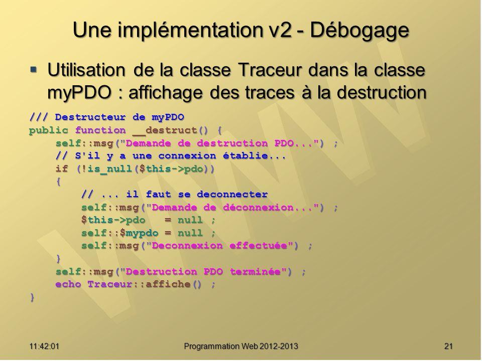 2111:43:39 Programmation Web 2012-2013 Une implémentation v2 - Débogage Utilisation de la classe Traceur dans la classe myPDO : affichage des traces à