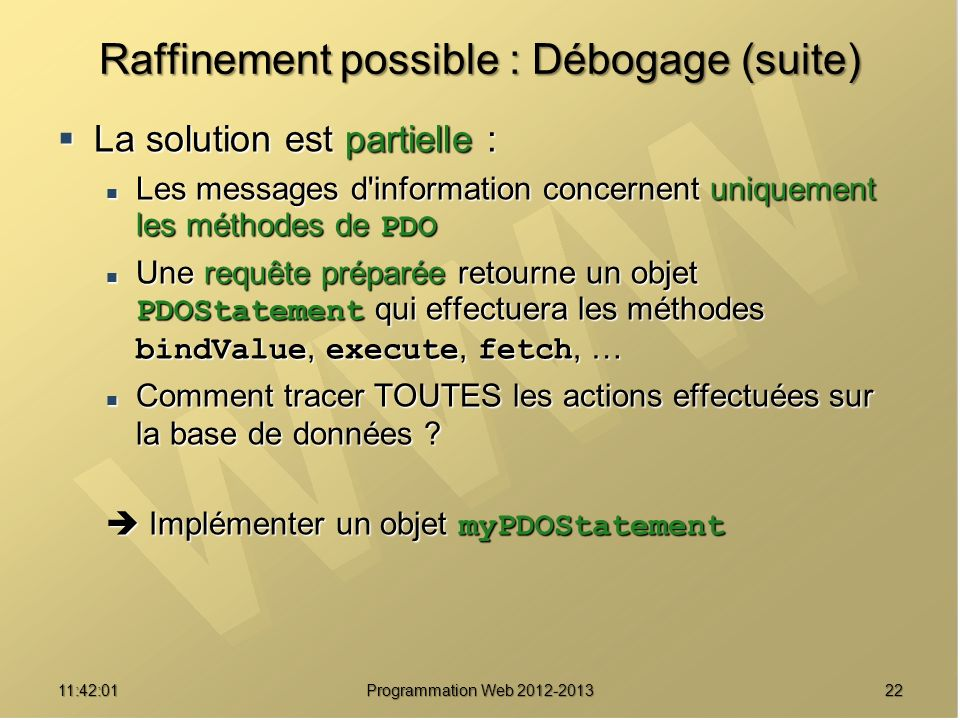 2211:43:39 Programmation Web 2012-2013 Raffinement possible : Débogage (suite) La solution est partielle : La solution est partielle : Les messages d'