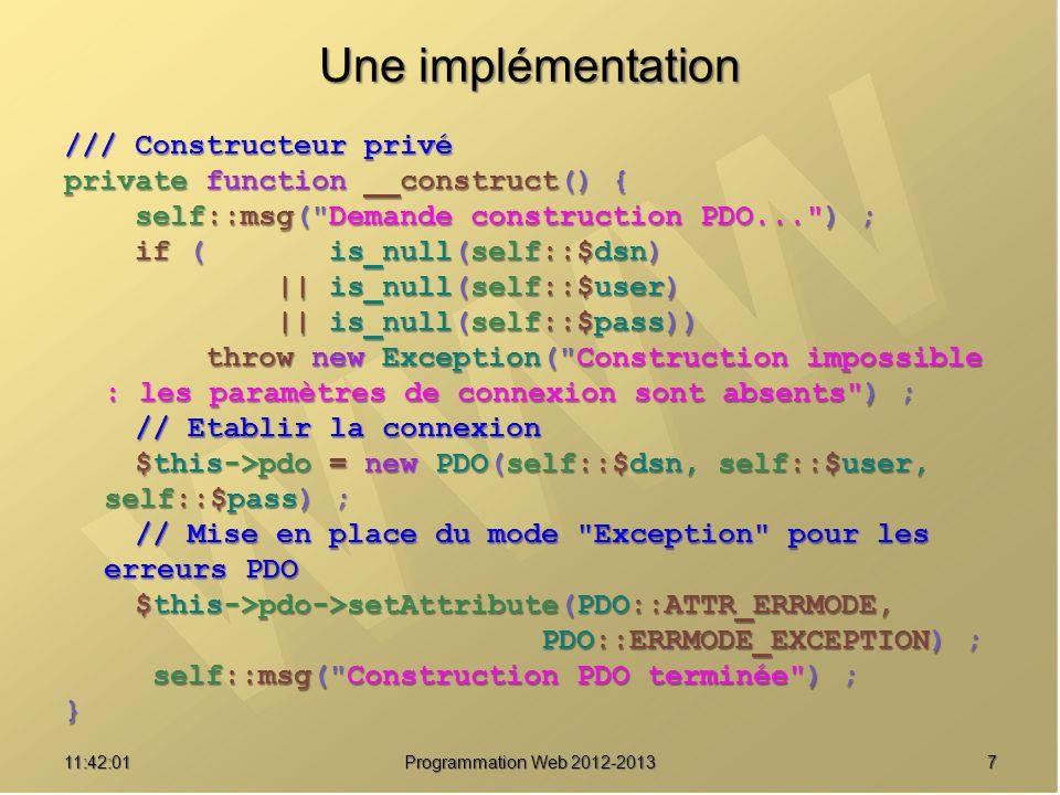 711:43:39 Programmation Web 2012-2013 Une implémentation /// Constructeur privé private function __construct() { self::msg(