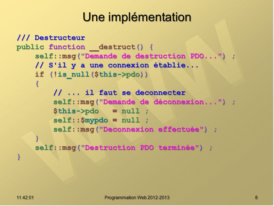 911:43:39 Programmation Web 2012-2013 Une implémentation /// Récupérer le singleton public static function donneInstance() { self::msg( Recherche de l instance... ) ; self::msg( Recherche de l instance... ) ; // Une instance est-elle disponible .