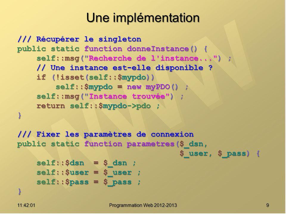 911:43:39 Programmation Web 2012-2013 Une implémentation /// Récupérer le singleton public static function donneInstance() { self::msg(