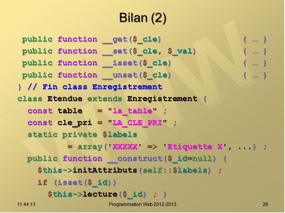 2611:45:51 Programmation Web 2012-2013 Bilan (2) public function __get($_cle) { … } public function __get($_cle) { … } public function __set($_cle, $_