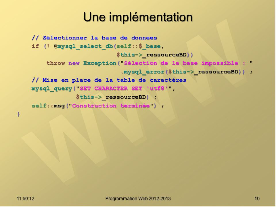 1011:51:49Programmation Web 2012-2013 Une implémentation // Sélectionner la base de donnees // Sélectionner la base de donnees if (! @mysql_select_db(