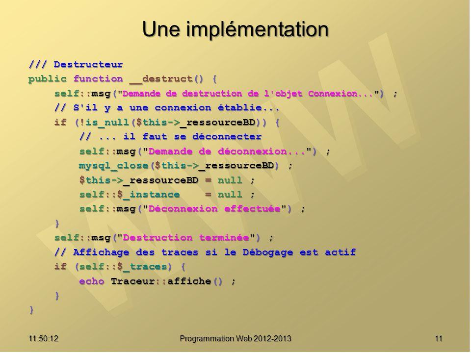 1111:51:49Programmation Web 2012-2013 Une implémentation /// Destructeur public function __destruct() { self::msg(