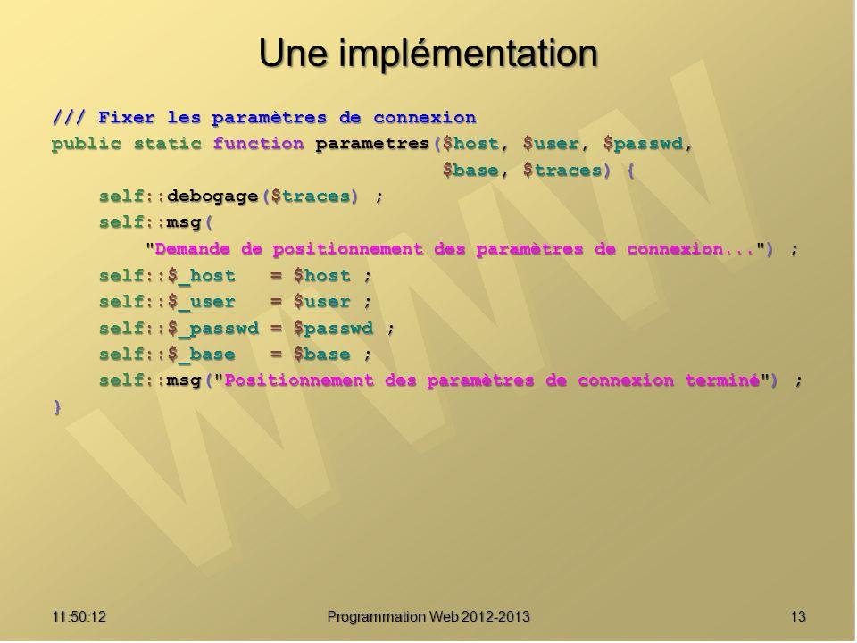 1311:51:49Programmation Web 2012-2013 Une implémentation /// Fixer les paramètres de connexion public static function parametres($host, $user, $passwd