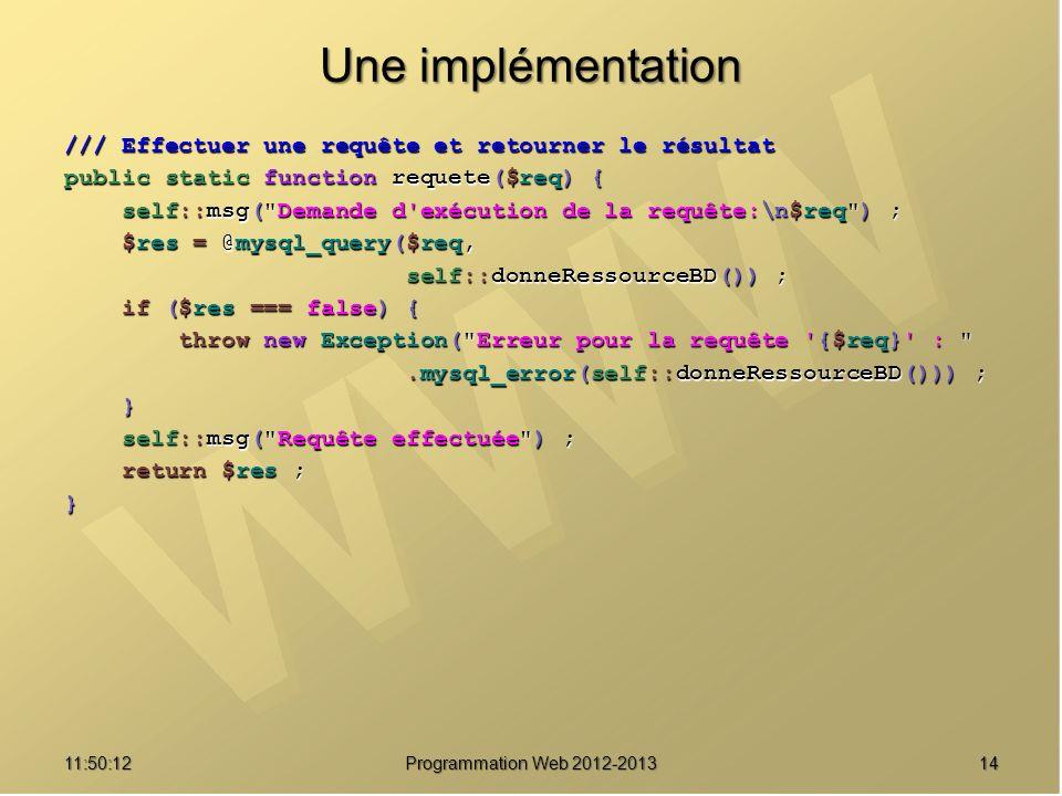 1411:51:49Programmation Web 2012-2013 Une implémentation /// Effectuer une requête et retourner le résultat public static function requete($req) { sel