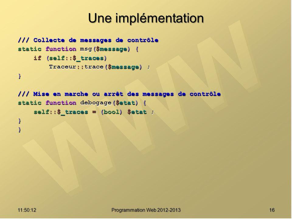 1611:51:49Programmation Web 2012-2013 Une implémentation /// Collecte de messages de contrôle static function msg($message) { if (self::$_traces) if (