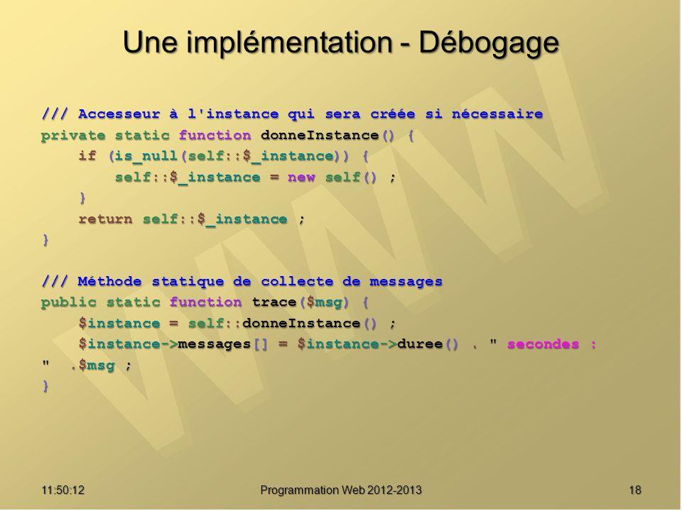 1811:51:49Programmation Web 2012-2013 Une implémentation - Débogage /// Accesseur à l'instance qui sera créée si nécessaire private static function do