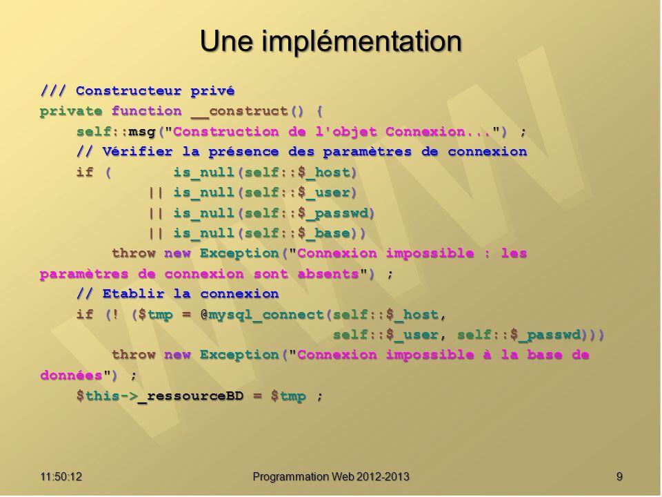 2011:51:49Programmation Web 2012-2013 Utilisation require_once connexion.mysql.template.class.php ; Connexion::parametres( serveur , utilisateur , motdepasse , basededonees , true) ; motdepasse , basededonees , true) ; // Exemple d utilisation : $res = Connexion::requete(<<<SQL SELECT un_champ SELECT un_champ FROM une_table FROM une_table ORBER BY 1 ORBER BY 1SQL ) ; ) ; while ($ligne = mysql_fetch_assoc($res)) { /*...