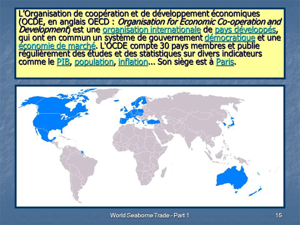 World Seaborne Trade - Part 115 LOrganisation de coopération et de développement économiques (OCDE, en anglais OECD : Organisation for Economic Co-operation and Development) est une organisation internationale de pays développés, qui ont en commun un système de gouvernement démocratique et une économie de marché.