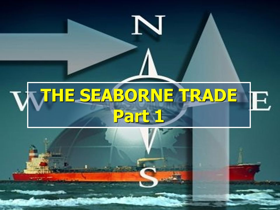 World Seaborne Trade - Part 113 Global maritime trade growth is likely to continue to grow during 2005 (Sources Fearnleys, review 2004).