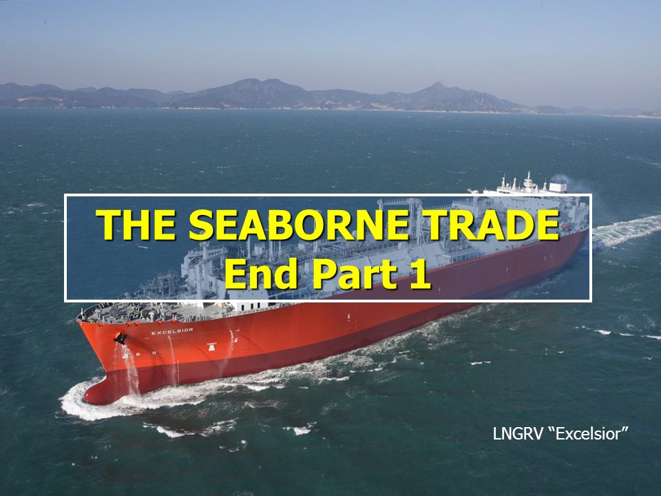 World Seaborne Trade - Part 147 LNGRV Excelsior THE SEABORNE TRADE End Part 1