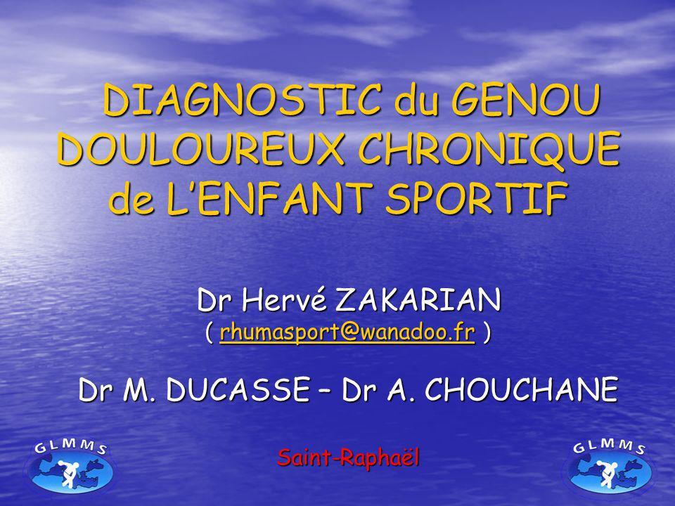 DIAGNOSTIC du GENOU DOULOUREUX CHRONIQUE de LENFANT SPORTIF DIAGNOSTIC du GENOU DOULOUREUX CHRONIQUE de LENFANT SPORTIF Dr Hervé ZAKARIAN ( rhumasport
