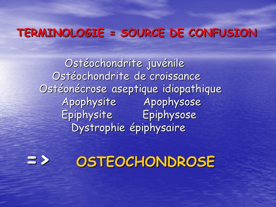 TERMINOLOGIE = SOURCE DE CONFUSION Ostéochondrite juvénile Ostéochondrite juvénile Ostéochondrite de croissance Ostéochondrite de croissance Ostéonécr