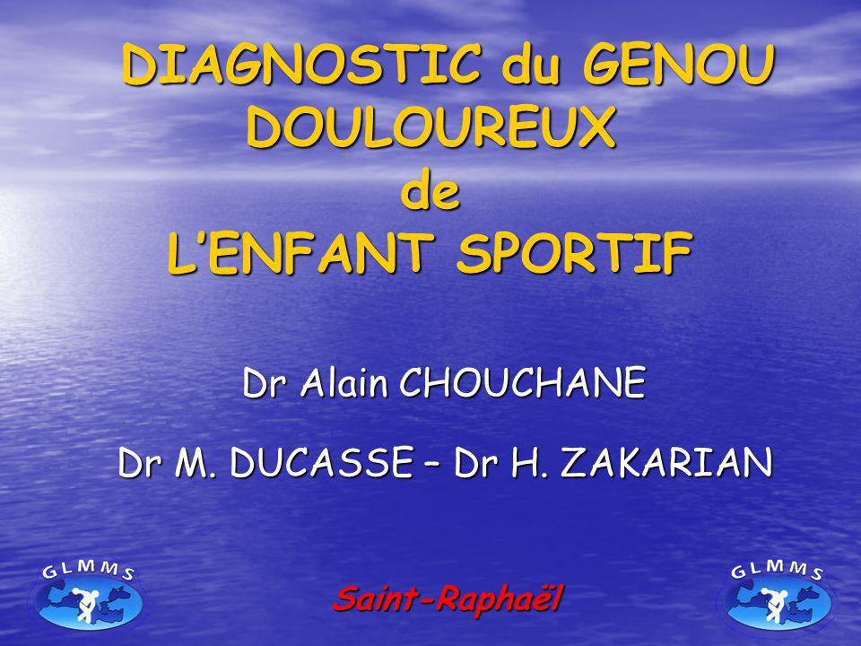 DIAGNOSTIC du GENOU DOULOUREUX de LENFANT SPORTIF DIAGNOSTIC du GENOU DOULOUREUX de LENFANT SPORTIF Dr Alain CHOUCHANE Dr M. DUCASSE – Dr H. ZAKARIAN