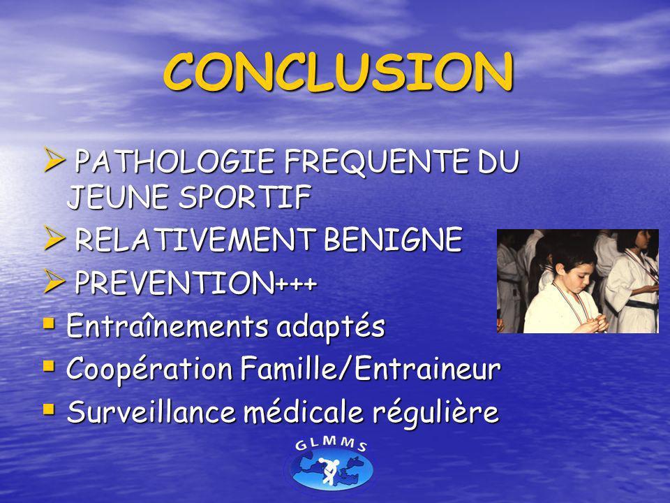 CONCLUSION CONCLUSION PATHOLOGIE FREQUENTE DU JEUNE SPORTIF PATHOLOGIE FREQUENTE DU JEUNE SPORTIF RELATIVEMENT BENIGNE RELATIVEMENT BENIGNE PREVENTION
