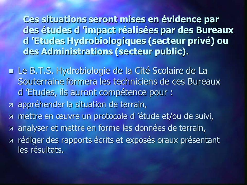 Ces situations seront mises en évidence par des études d impact réalisées par des Bureaux d Etudes Hydrobiologiques (secteur privé) ou des Administrations (secteur public).