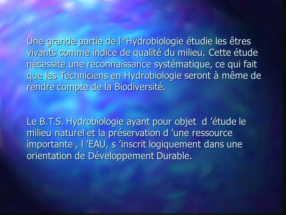 Une grande partie de l Hydrobiologie étudie les êtres vivants comme indice de qualité du milieu.