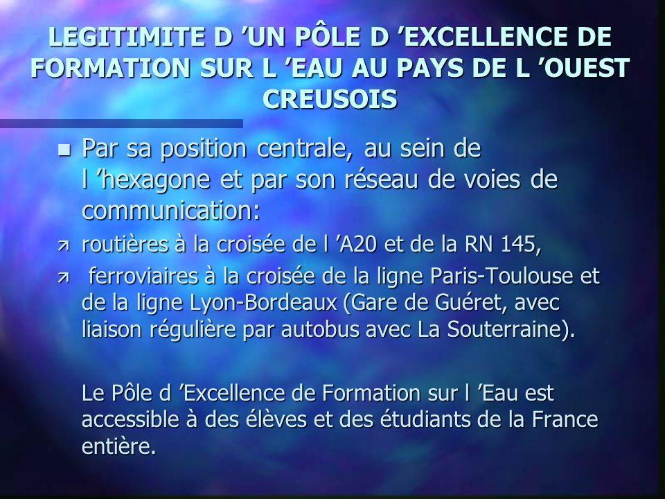 LEGITIMITE D UN PÔLE D EXCELLENCE DE FORMATION SUR L EAU AU PAYS DE L OUEST CREUSOIS n Par sa position centrale, au sein de l hexagone et par son réseau de voies de communication: ä routières à la croisée de l A20 et de la RN 145, ä ferroviaires à la croisée de la ligne Paris-Toulouse et de la ligne Lyon-Bordeaux (Gare de Guéret, avec liaison régulière par autobus avec La Souterraine).