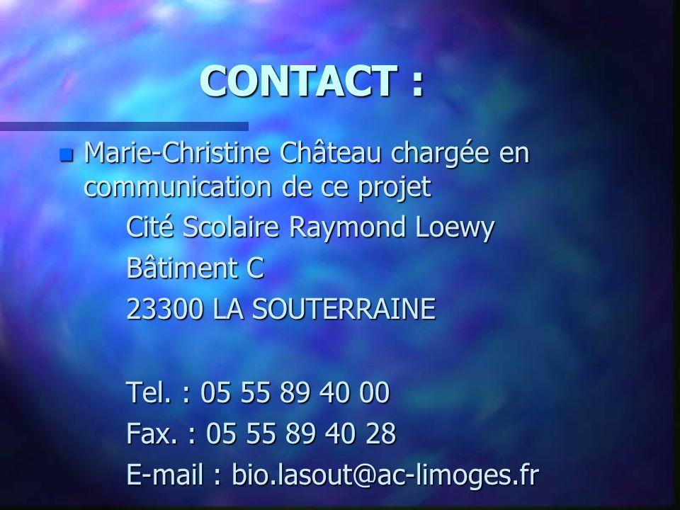 CONTACT : n Marie-Christine Château chargée en communication de ce projet Cité Scolaire Raymond Loewy Bâtiment C Bâtiment C 23300 LA SOUTERRAINE 23300 LA SOUTERRAINE Tel.