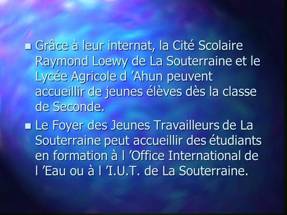 n Grâce à leur internat, la Cité Scolaire Raymond Loewy de La Souterraine et le Lycée Agricole d Ahun peuvent accueillir de jeunes élèves dès la classe de Seconde.