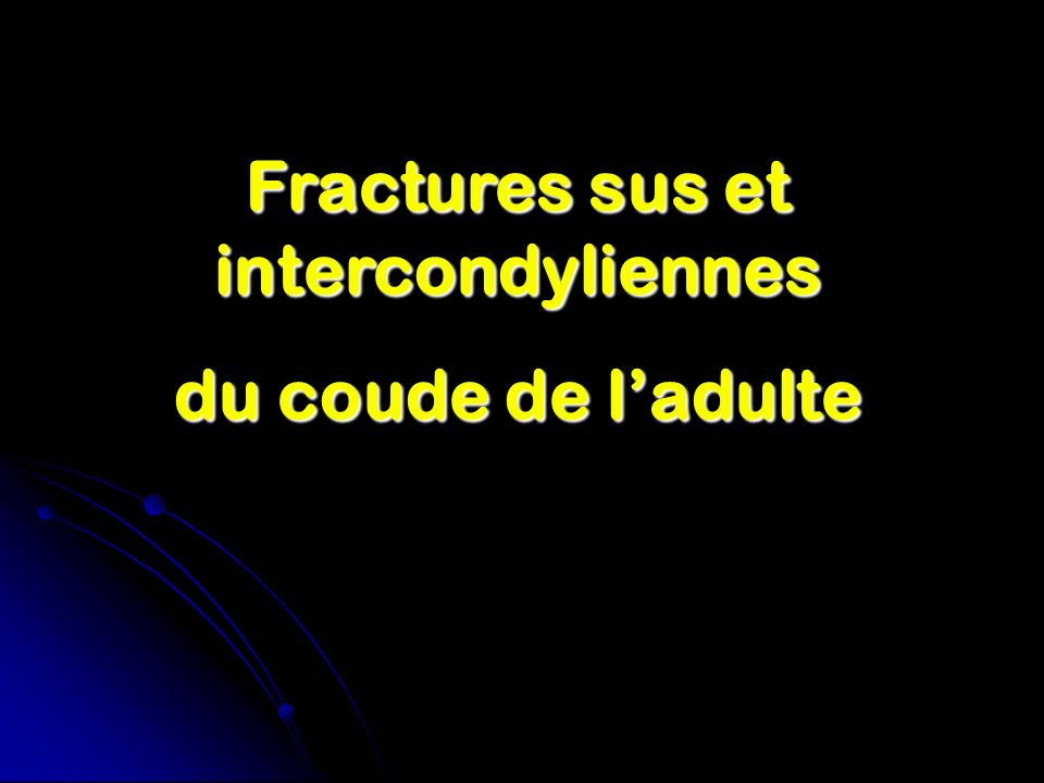 Fractures sus et intercondyliennes du coude de ladulte