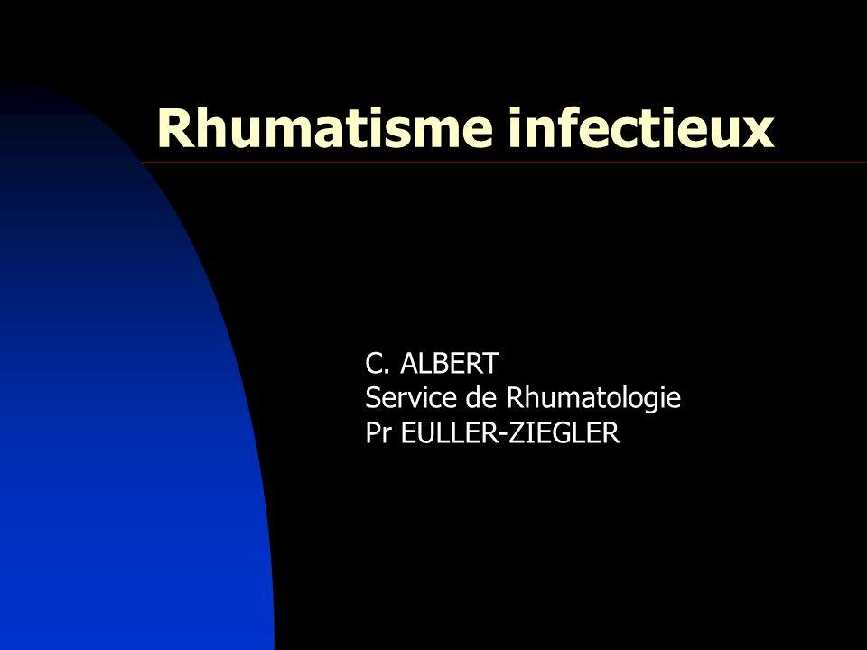 Rhumatisme infectieux C. ALBERT Service de Rhumatologie Pr EULLER-ZIEGLER