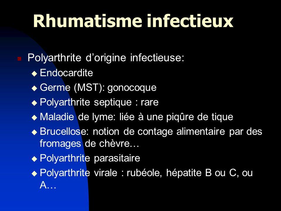 Rhumatisme infectieux Polyarthrite dorigine infectieuse: Endocardite Germe (MST): gonocoque Polyarthrite septique : rare Maladie de lyme: liée à une p