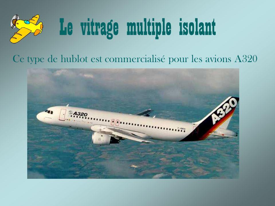 Le vitrage multiple isolant Ce type de hublot est commercialisé pour les avions A320